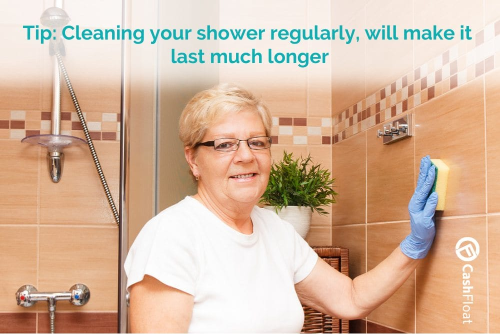 Tip: Cleaning your shower regularly, will make it last much longer - Cashfloat